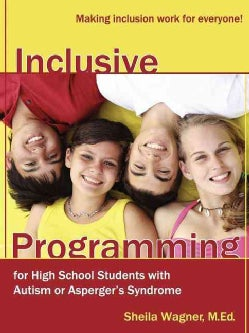 Inclusive Programming for High School Students With Autism or Aspergers Syndrome: Making Inclusion Work for Every... (Paperback)