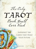 The Only Tarot Book You'll Ever Need: Interpret the Cards That Hold Your Future (Paperback)