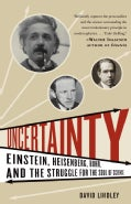Uncertainty: Einstein, Heisenberg, Bohr, and the Struggle for the Soul of Science (Paperback)