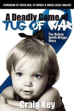 The Deadly Game of Tug of War: The Kelsey Smith-briggs Story (Paperback)