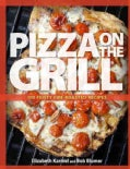 Pizza on the Grill: 100 Feisty Fire-Roasted Recipes For Pizza & More (Paperback)