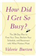 How Did I Get So Busy?: The 28-day Plan to Free Your Time, Reclaim Your Schedule, and Reconnect With What Matters... (Paperback)
