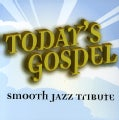 Various - Today's Gospel Smooth Jazz Tribute