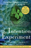 The Intention Experiment: Using Your Thoughts to Change Your Life and the World (Paperback)
