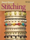 Seed Bead Stitching: Creative Variations on Traditional Techniques (Paperback)