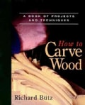 How to Carve Wood: A Book of Projects and Techniques (Paperback)