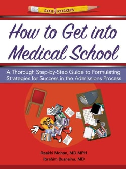 Examkrackers How to Get into Medical School: A Thorough Step-by-step Guide to Formulating Strategies for Success ... (Paperback)