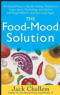 The Food-Mood Solution: All-Natural Ways to Banish Anxiety, Depression, Anger, Stress, Overeating, and Alcohol an... (Paperback)
