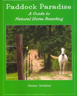 Paddock Paradise: A Guide to Natural Horse Boarding (Paperback)