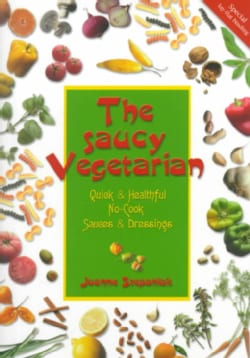 The Saucy Vegetarian: Quick & Healthful, No-Cook Sauces & Dressings (Paperback)