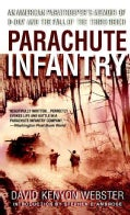 Parachute Infantry: An American Paratrooper's Memoir of D-Day and the Fall of the Third Reich (Paperback)