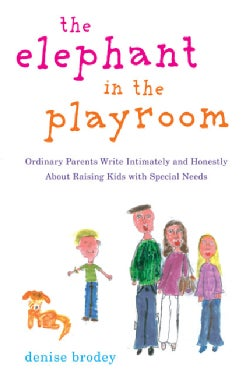 The Elephant in the Playroom: Ordinary Parents Write Imtimately and Honestly About Raising Kids With Special Needs (Paperback)