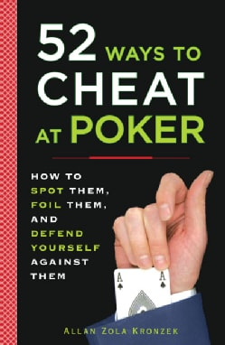 52 Ways to Cheat at Poker: How to Spot Them, Foil Them, and Defend Yourself Against Them (Paperback)