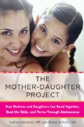 The Mother-Daughter Project: How Mothers and Daughters Can Band Together, Beat the Odds, and Thrive Through Adole... (Paperback)