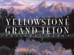 Spectacular Yellowstone and Grand Teton National Parks (Hardcover)