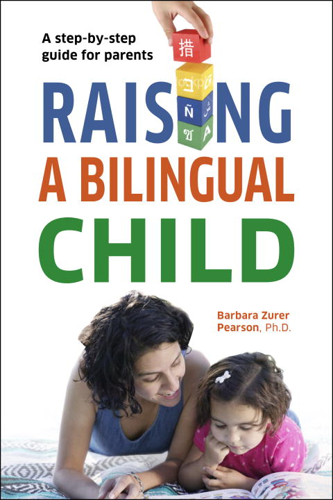 Raising a Bilingual Child: A Step-by-step Guide for Parents (Paperback)