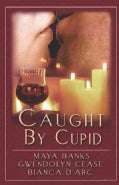 Caught by Cupid: Be Mine / Valentine Forever / Overheard (Paperback)