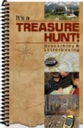 It's a Treasure Hunt!: Geocaching & Letterboxing (Spiral bound)