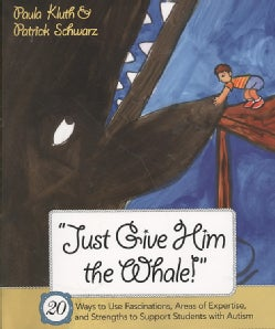 Just Give Him The Whale!: 20 Ways to Use Fascinations, Areas of Expertise, and Strengths to Support Students with... (Paperback)