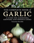 The Complete Book of Garlic: A Guide for Gardeners, Growers, and Serious Cooks (Hardcover)