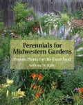 Perennials for Midwestern Gardens: Proven Plants for the Heartland (Hardcover)