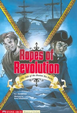 Ropes of Revolution: The Tale of the Boston Tea Party (Paperback)