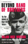 Beyond Band of Brothers: The War Memories of Major Dick Winters (Paperback)