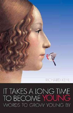 It Takes a Long Time to Become Young: Words to Grow Young by (Paperback)