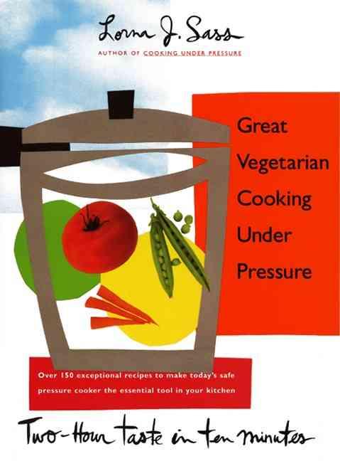 Great Vegetarian Cooking Under Pressure: Two-Hour Taste in Ten Minutes (Hardcover)