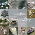 Magical Metal Clay Jewelry: Amazing Simple No-kiln Techniques for Making Beautiful Jewelry (Paperback)
