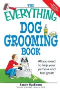 The Everything Dog Grooming Book: All You Need to Help Your Pet Look and Feel Great! (Paperback)