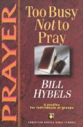 Prayer: Too Busy Not to Pray : 6 Studies for Individuals or Groups (Paperback)