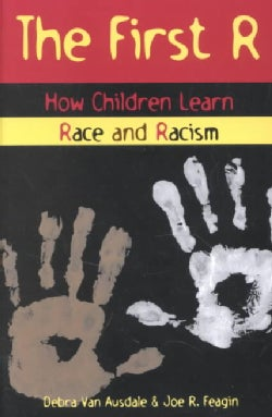 The First R: How Children Learn Race and Racism (Paperback)