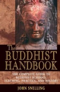 The Buddhist Handbook: The Complete Guide to Buddhist Schools, Teaching, Practice, and History (Paperback)