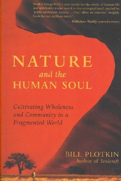 Nature and the Human Soul: Cultivating Wholeness and Community in a Fragmented World (Paperback)