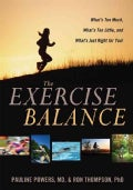 The Exercise Balance: What's Too Much, What's Too Little, and What's Just Right for You! (Paperback)