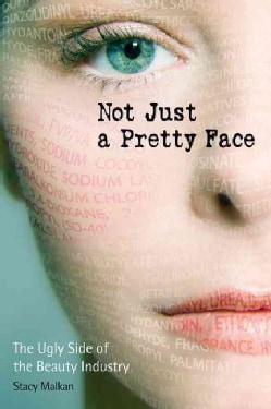 Not Just a Pretty Face: The Ugly Side of the Beauty Industry (Paperback)