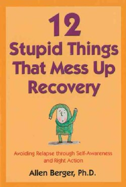 12 Stupid Things that Mess Up Recovery: Avoiding Relapse Through Self Awareness and Right Action (Paperback)