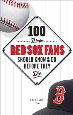 100 Things Red Sox Fans Should Know & Do Before They Die (Hardcover)