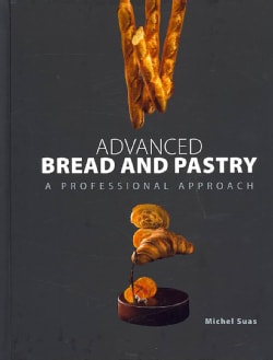 Advanced Bread and Pastry: A Professional Approach (Hardcover)