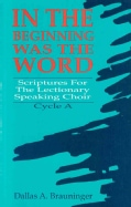 In the Beginning Was the Word: Scriptures for the Lectionary Speaking Choir, Cycle A (Paperback)