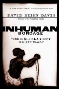 Inhuman Bondage: The Rise and Fall of Slavery in the New World (Paperback)