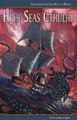 High Seas Cthulhu: Swashbuckling Adventure Meets the Mythos (Paperback)