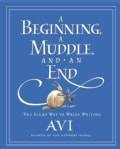 A Beginning, a Muddle, and an End: The Right Way to Write Writing (Hardcover)