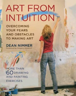 Art from Intuition: Overcoming Your Fears and Obstacles to Making Art (Paperback)