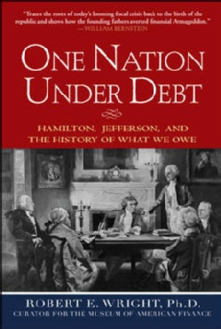 One Nation Under Debt: Hamilton, Jefferson, and the History of What We Owe (Hardcover)