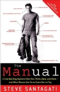 The Manual: A True Bad Boy Explains How Men Think, Date, and Mate- and What Women Can Do to Come Out on Top (Paperback)