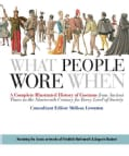 What People Wore When: A Complete Illustrated History of Costume from Ancient Times to the Nineteenth Century for... (Paperback)