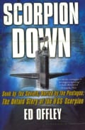 Scorpion Down: Sunk by the Soviets, Buried by the Pentagon: The Untold Story of the USS Scorpion (Paperback)