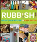 Rubbish!: Reuse Your Refuse (Paperback)